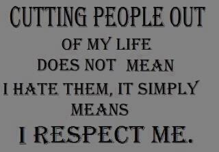 cutting-people-out-of-my-life-does-not-mean-i-hate-them-it-simply-means-i-respect-me-self-respect-quote